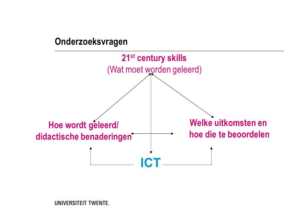 Onderzoeksvragen 21 st century skills (Wat moet worden geleerd) Hoe wordt geleerd/ didactische benaderingen Welke uitkomsten en hoe die te beoordelen