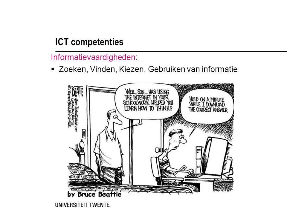 ICT competenties Informatievaardigheden:  Zoeken, Vinden, Kiezen, Gebruiken van informatie