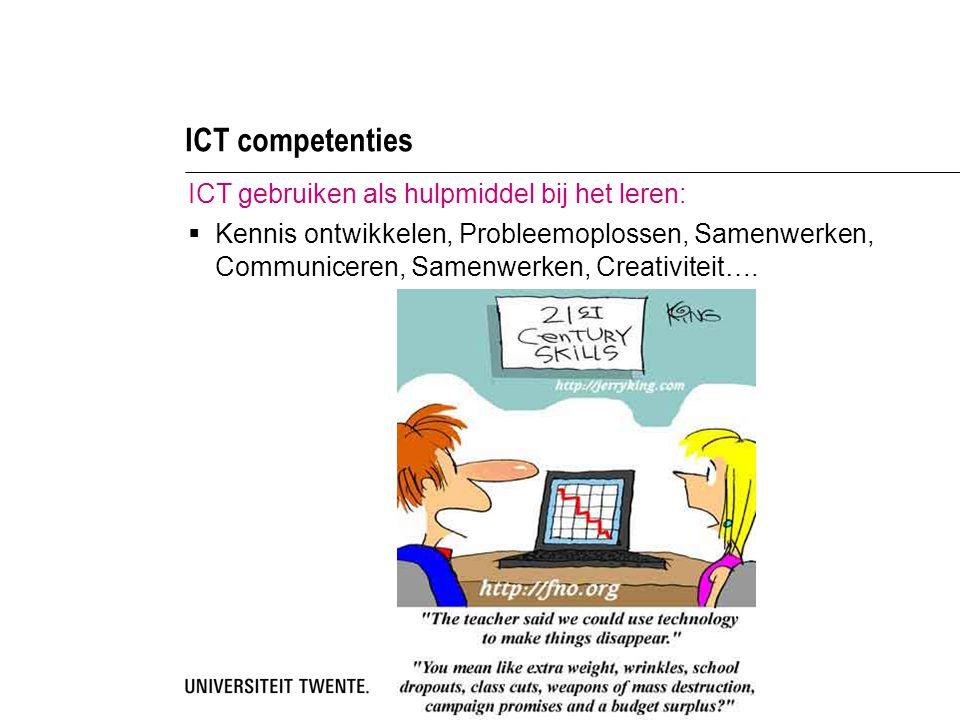 ICT competenties ICT gebruiken als hulpmiddel bij het leren:  Kennis ontwikkelen, Probleemoplossen, Samenwerken, Communiceren, Samenwerken, Creativiteit….