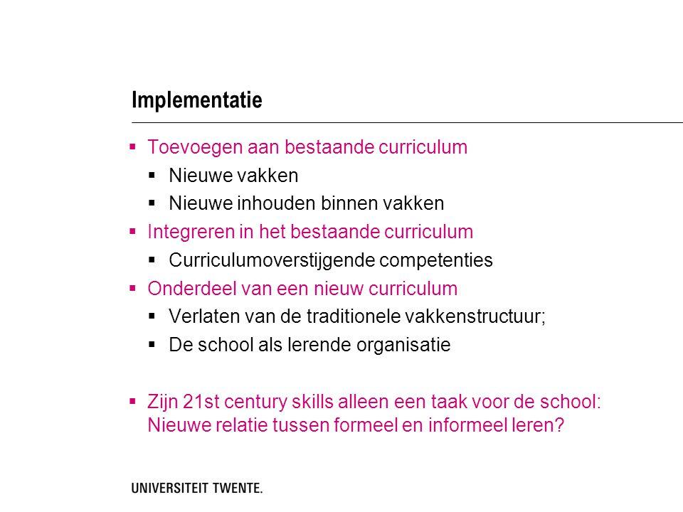 Implementatie  Toevoegen aan bestaande curriculum  Nieuwe vakken  Nieuwe inhouden binnen vakken  Integreren in het bestaande curriculum  Curricul