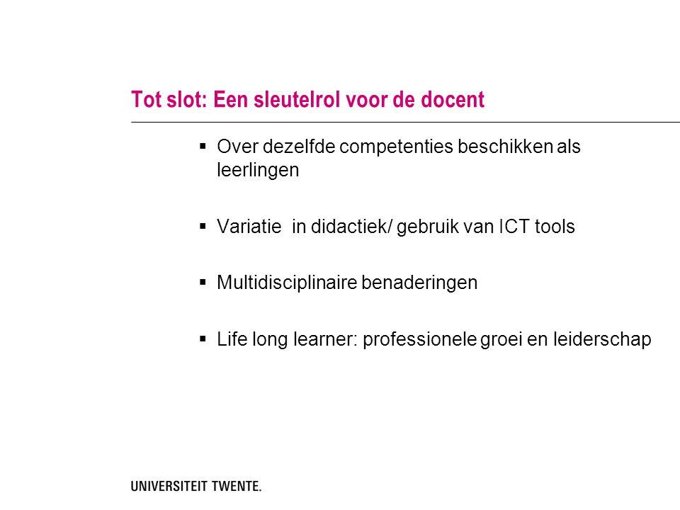 Tot slot: Een sleutelrol voor de docent  Over dezelfde competenties beschikken als leerlingen  Variatie in didactiek/ gebruik van ICT tools  Multidisciplinaire benaderingen  Life long learner: professionele groei en leiderschap