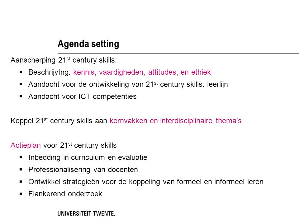 Agenda setting Aanscherping 21 st century skills:  BeschrijvIng: kennis, vaardigheden, attitudes, en ethiek  Aandacht voor de ontwikkeling van 21 st