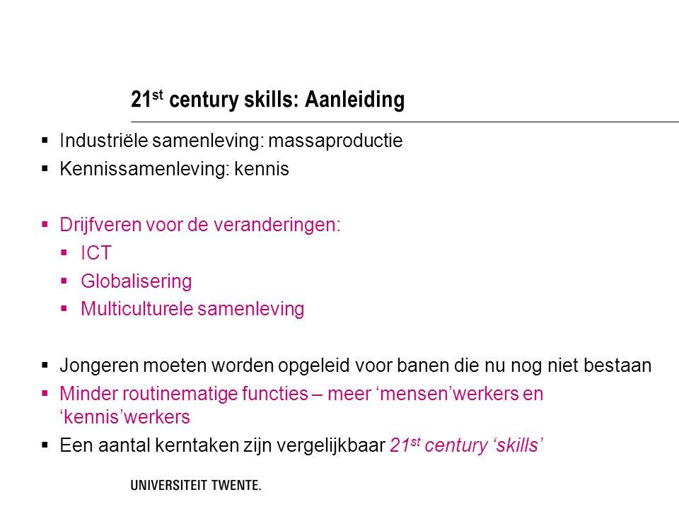 Agenda setting Aanscherping 21 st century skills:  BeschrijvIng: kennis, vaardigheden, attitudes, en ethiek  Aandacht voor de ontwikkeling van 21 st century skills: leerlijn  Aandacht voor ICT competenties Koppel 21 st century skills aan kernvakken en interdisciplinaire thema's Actieplan voor 21 st century skills  Inbedding in curriculum en evaluatie  Professionalisering van docenten  Ontwikkel strategieën voor de koppeling van formeel en informeel leren  Flankerend onderzoek