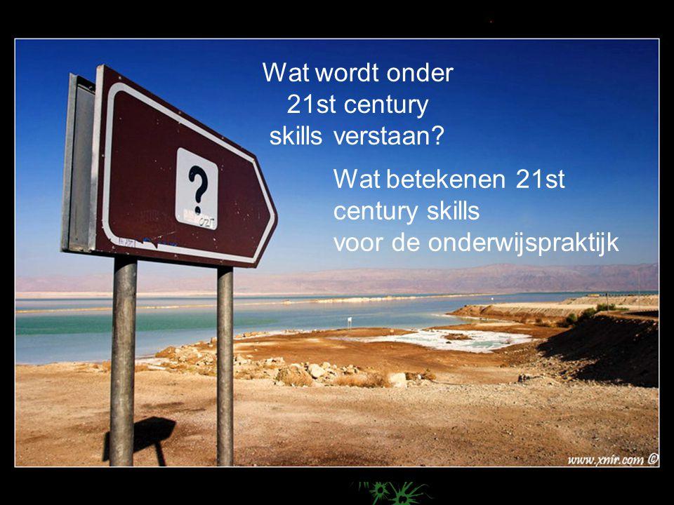 OK …….of……NIET OK? Wat wordt onder 21st century skills verstaan? Wat betekenen 21st century skills voor de onderwijspraktijk