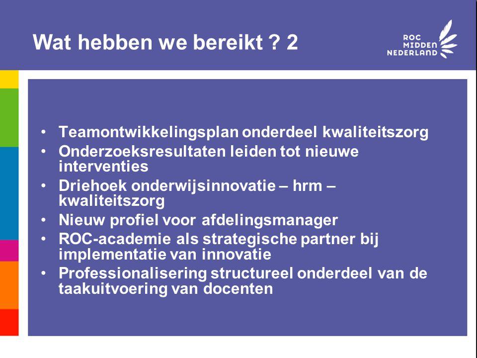Wat hebben we bereikt ? 2 Teamontwikkelingsplan onderdeel kwaliteitszorg Onderzoeksresultaten leiden tot nieuwe interventies Driehoek onderwijsinnovat