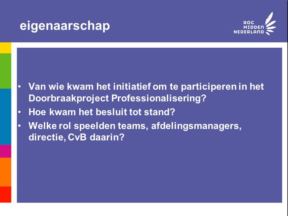 eigenaarschap Van wie kwam het initiatief om te participeren in het Doorbraakproject Professionalisering? Hoe kwam het besluit tot stand? Welke rol sp