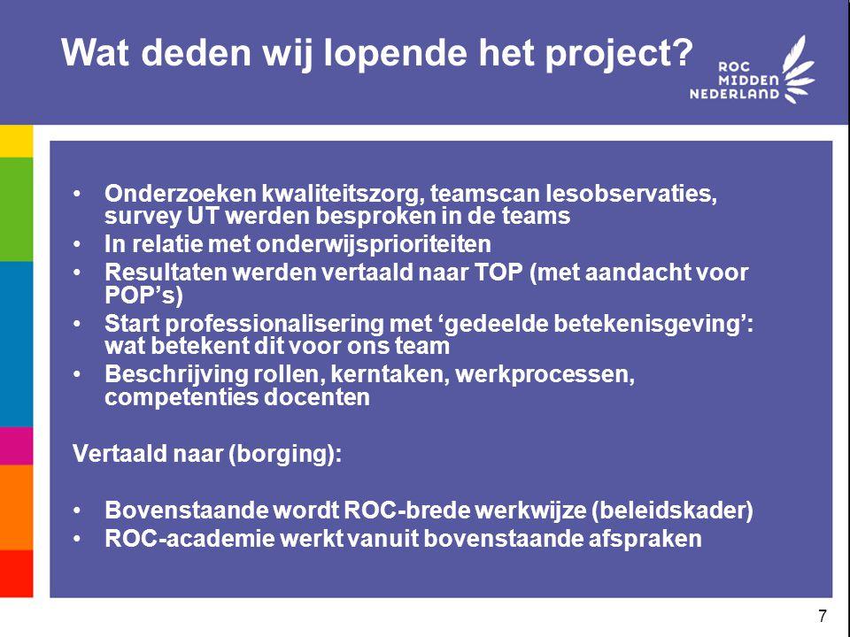 7 Wat deden wij lopende het project? Onderzoeken kwaliteitszorg, teamscan lesobservaties, survey UT werden besproken in de teams In relatie met onderw