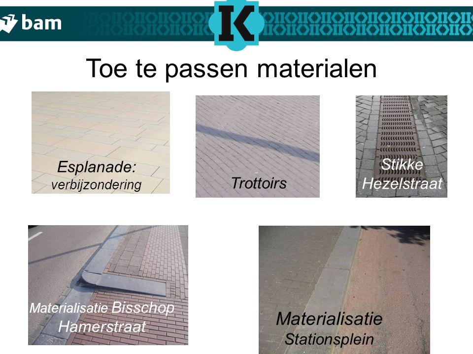 Toe te passen materialen Stikke Hezelstraat Trottoirs Esplanade: verbijzondering Materialisatie Bisschop Hamerstraat Materialisatie Stationsplein