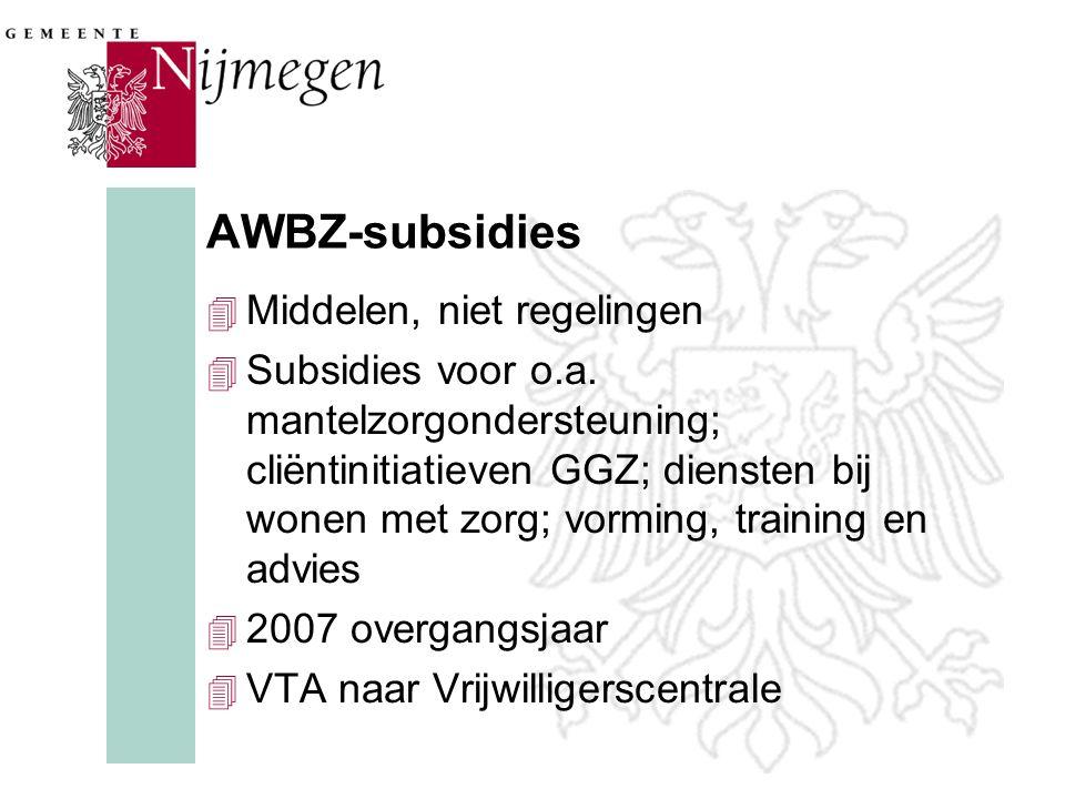 AWBZ-subsidies 4 Middelen, niet regelingen 4 Subsidies voor o.a.