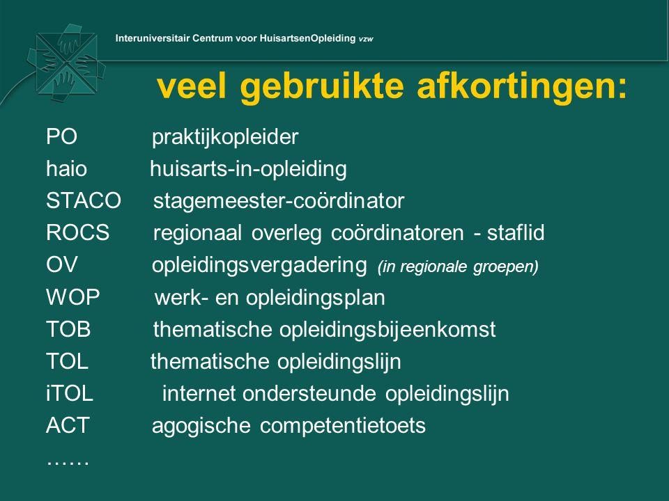 veel gebruikte afkortingen: PO praktijkopleider haio huisarts-in-opleiding STACO stagemeester-coördinator ROCS regionaal overleg coördinatoren - stafl
