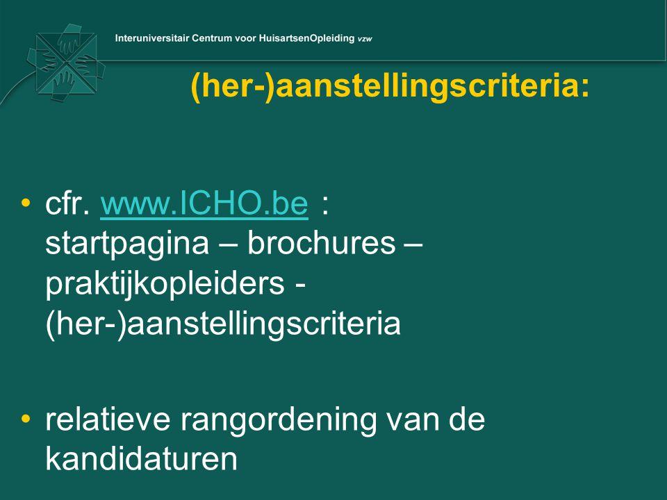 (her-)aanstellingscriteria: cfr. www.ICHO.be : startpagina – brochures – praktijkopleiders - (her-)aanstellingscriteriawww.ICHO.be relatieve rangorden
