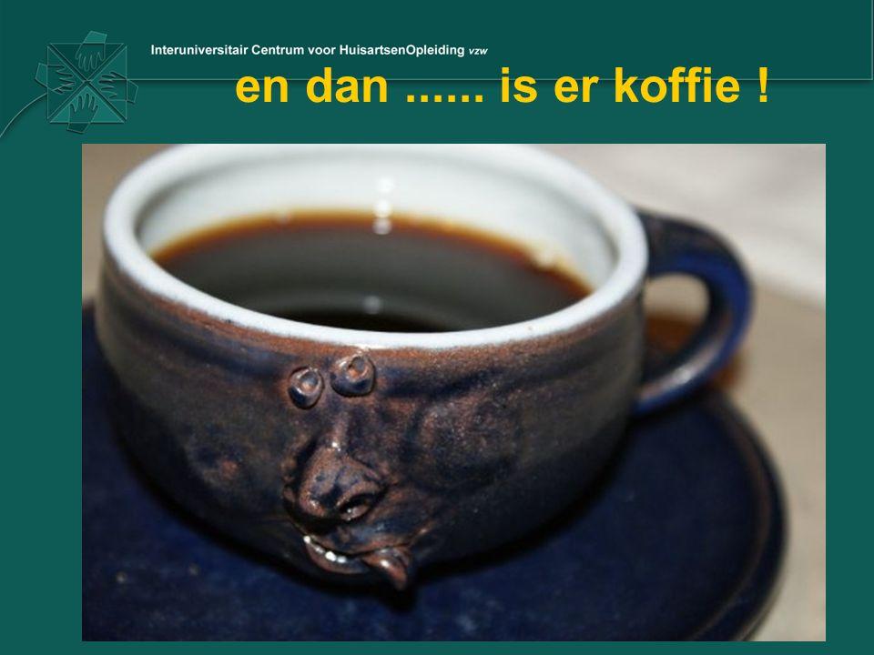en dan...... is er koffie !
