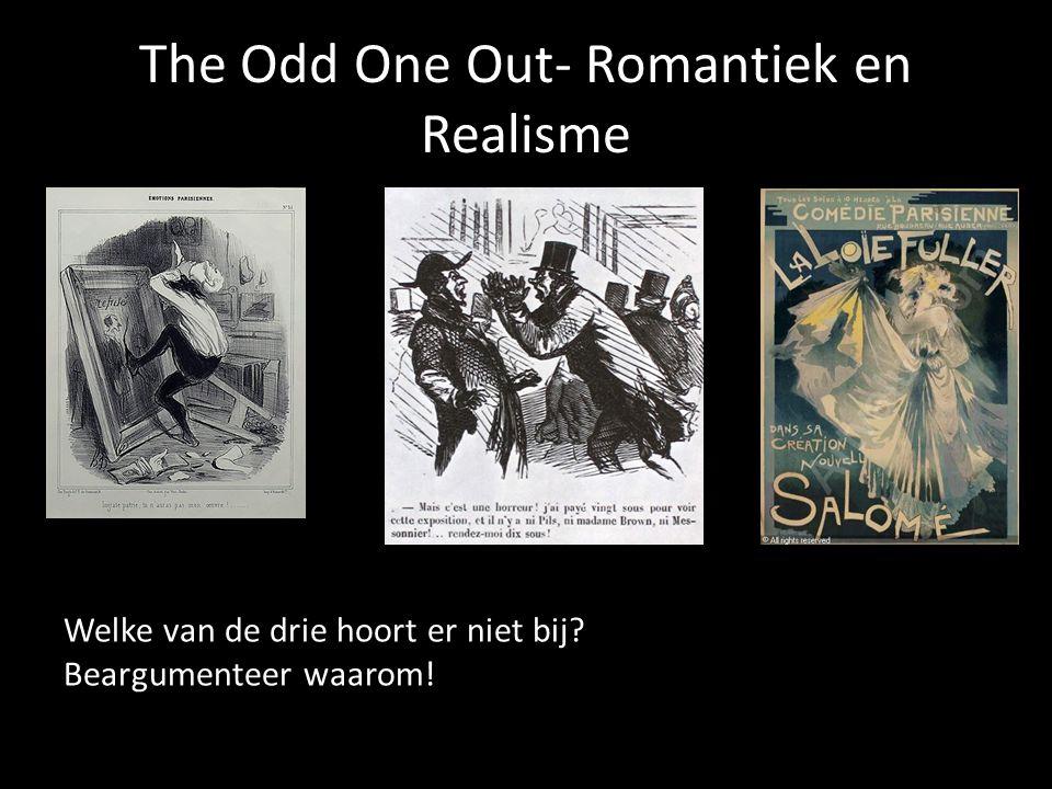 The Odd One Out- Romantiek en Realisme Welke van de drie hoort er niet bij? Beargumenteer waarom!