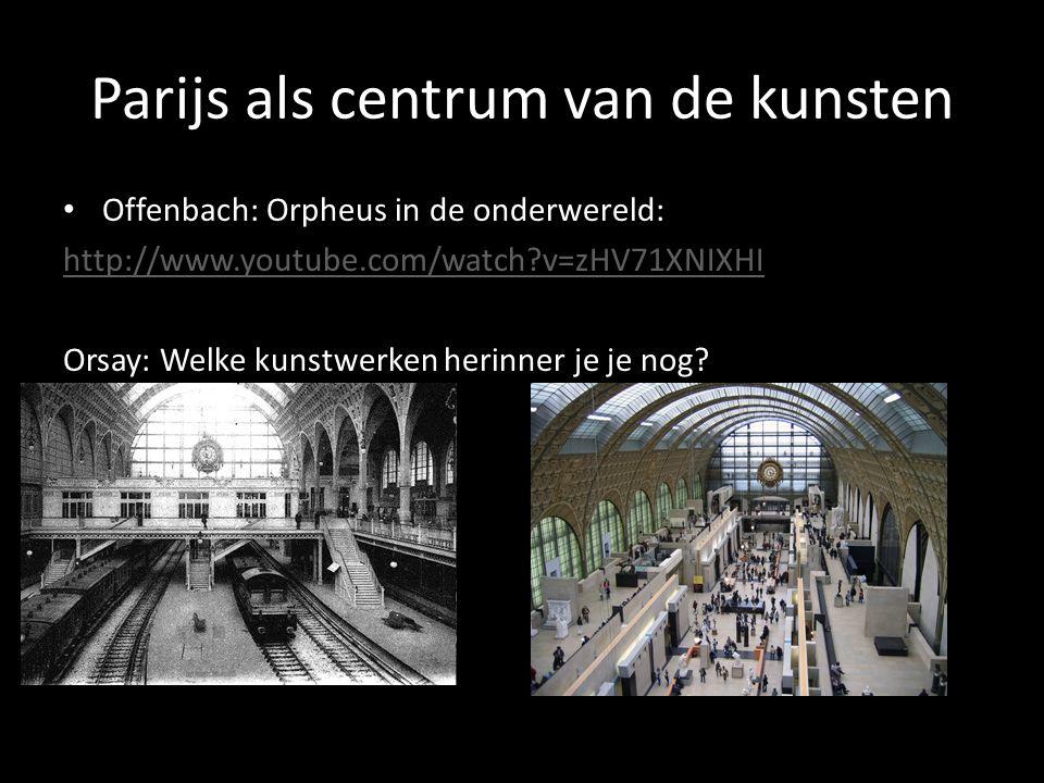 Parijs als centrum van de kunsten Offenbach: Orpheus in de onderwereld: http://www.youtube.com/watch?v=zHV71XNIXHI Orsay: Welke kunstwerken herinner je je nog?
