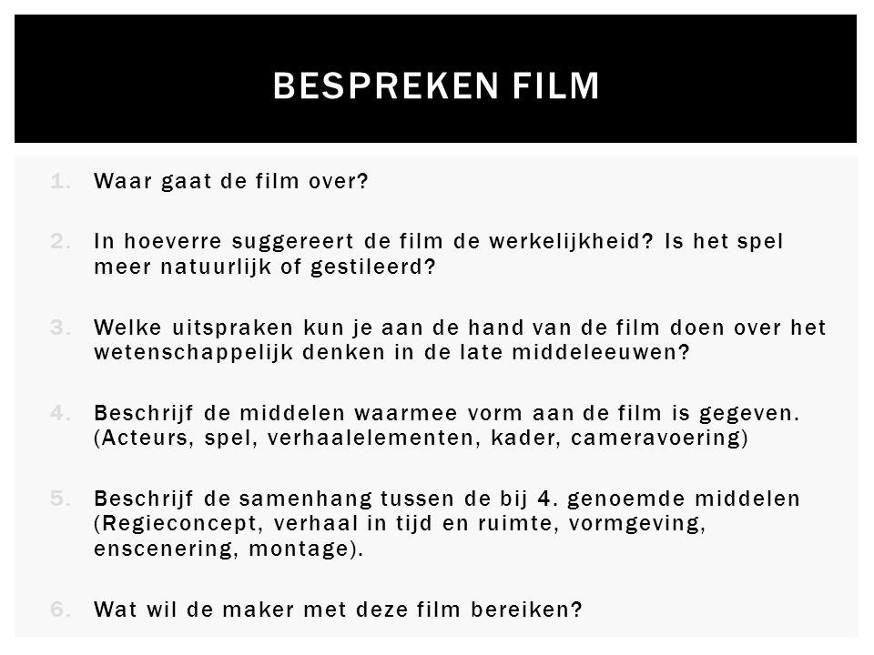 1.Waar gaat de film over? 2.In hoeverre suggereert de film de werkelijkheid? Is het spel meer natuurlijk of gestileerd? 3.Welke uitspraken kun je aan