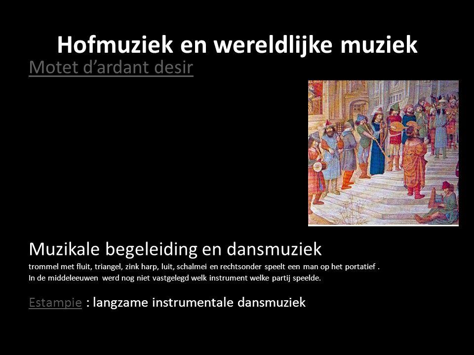 Hofmuziek en wereldlijke muziek Motet d'ardant desir Muzikale begeleiding en dansmuziek trommel met fluit, triangel, zink harp, luit, schalmei en rech