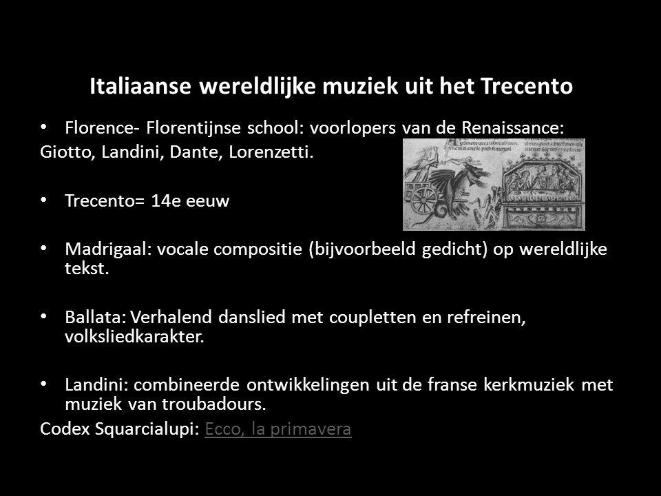 Italiaanse wereldlijke muziek uit het Trecento Florence- Florentijnse school: voorlopers van de Renaissance: Giotto, Landini, Dante, Lorenzetti. Trece