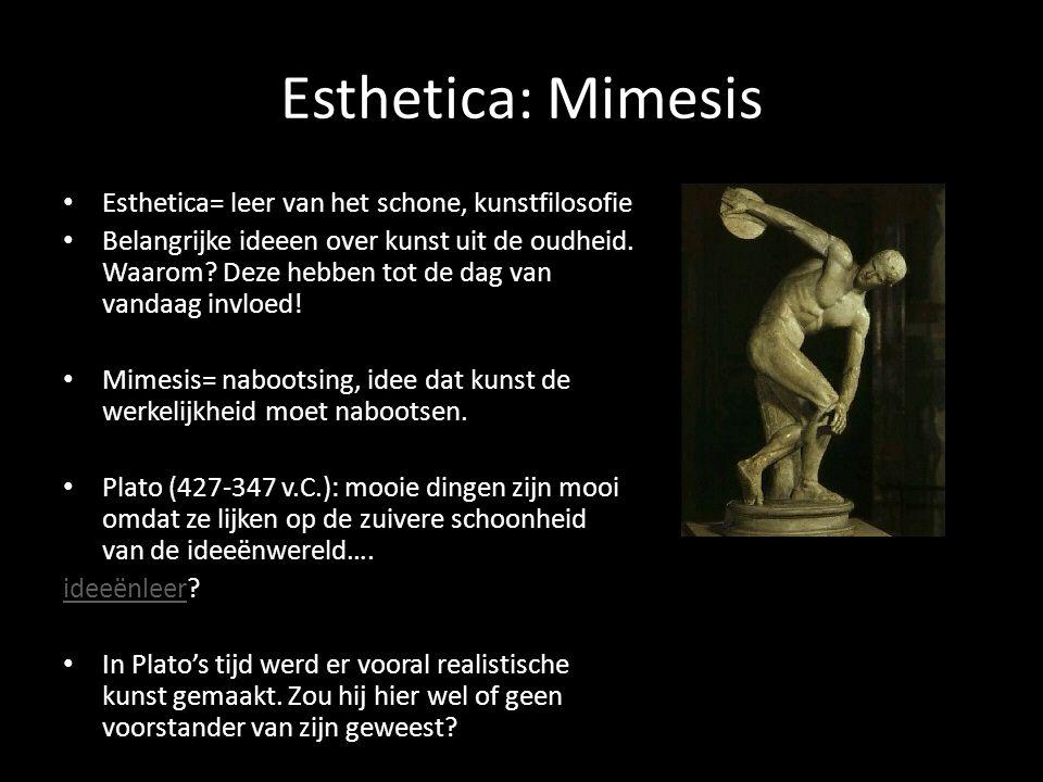 Esthetica: Mimesis Esthetica= leer van het schone, kunstfilosofie Belangrijke ideeen over kunst uit de oudheid. Waarom? Deze hebben tot de dag van van