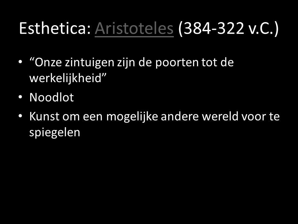 """Esthetica: Aristoteles (384-322 v.C.)Aristoteles """"Onze zintuigen zijn de poorten tot de werkelijkheid"""" Noodlot Kunst om een mogelijke andere wereld vo"""
