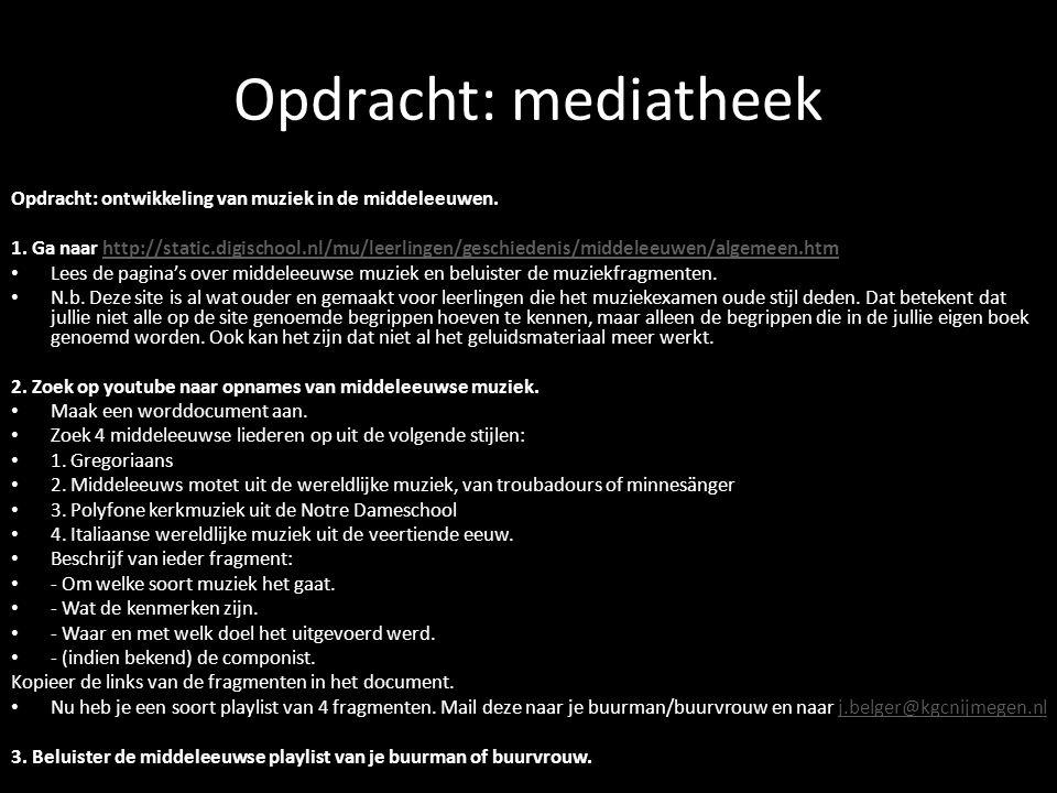 Opdracht: mediatheek Opdracht: ontwikkeling van muziek in de middeleeuwen. 1. Ga naar http://static.digischool.nl/mu/leerlingen/geschiedenis/middeleeu