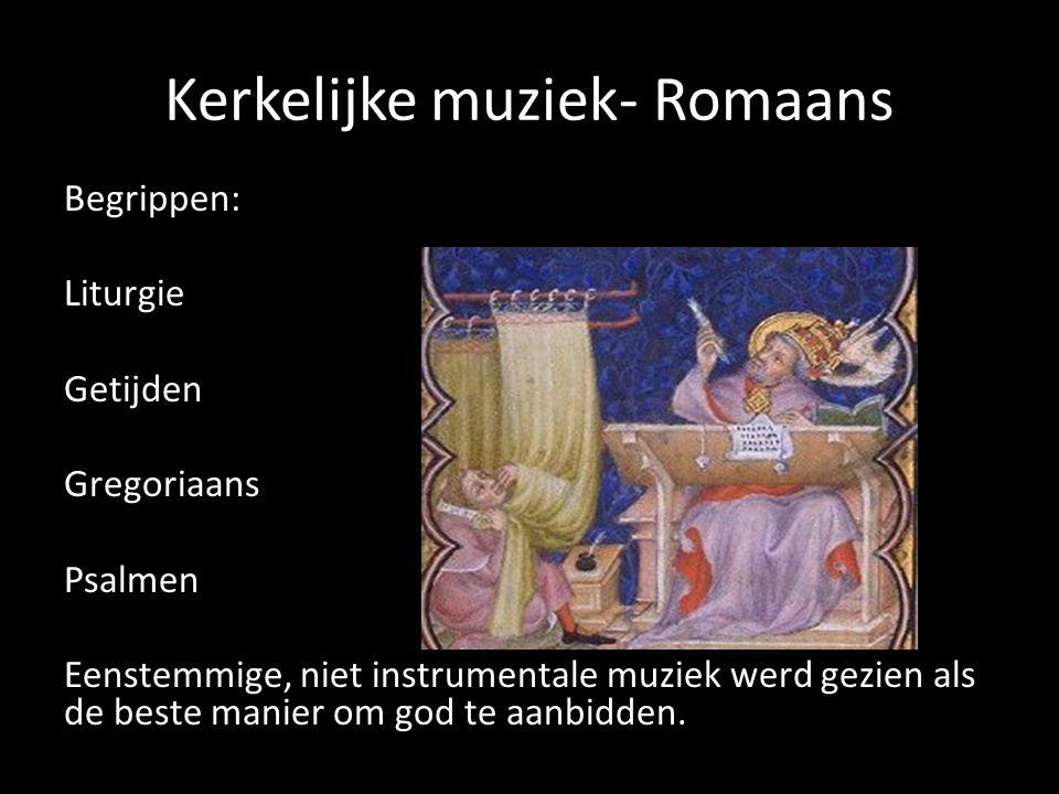 Kerkelijke muziek- Romaans Begrippen: Liturgie Getijden Gregoriaans Psalmen Eenstemmige, niet instrumentale muziek werd gezien als de beste manier om