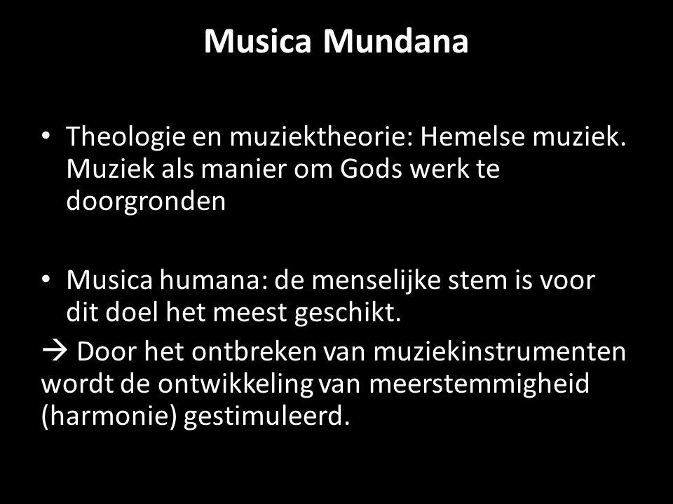 Musica Mundana Theologie en muziektheorie: Hemelse muziek. Muziek als manier om Gods werk te doorgronden Musica humana: de menselijke stem is voor dit