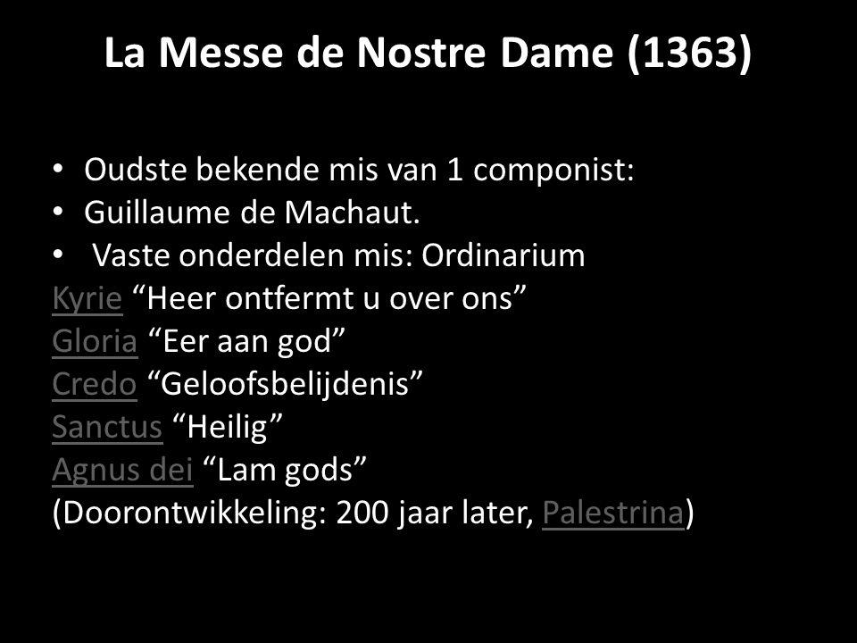"""La Messe de Nostre Dame (1363) Oudste bekende mis van 1 componist: Guillaume de Machaut. Vaste onderdelen mis: Ordinarium KyrieKyrie """"Heer ontfermt u"""