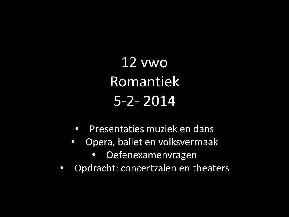 12 vwo Romantiek 5-2- 2014 Presentaties muziek en dans Opera, ballet en volksvermaak Oefenexamenvragen Opdracht: concertzalen en theaters