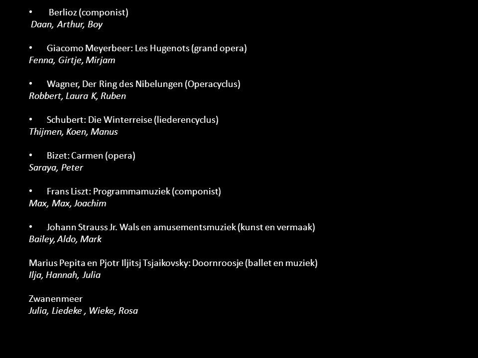 Berlioz (componist) Daan, Arthur, Boy Giacomo Meyerbeer: Les Hugenots (grand opera) Fenna, Girtje, Mirjam Wagner, Der Ring des Nibelungen (Operacyclus) Robbert, Laura K, Ruben Schubert: Die Winterreise (liederencyclus) Thijmen, Koen, Manus Bizet: Carmen (opera) Saraya, Peter Frans Liszt: Programmamuziek (componist) Max, Max, Joachim Johann Strauss Jr.