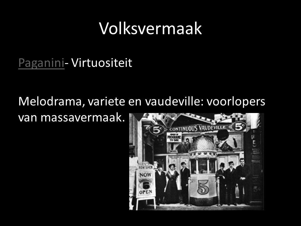 Volksvermaak PaganiniPaganini- Virtuositeit Melodrama, variete en vaudeville: voorlopers van massavermaak.