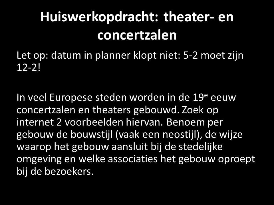 Huiswerkopdracht: theater- en concertzalen Let op: datum in planner klopt niet: 5-2 moet zijn 12-2.