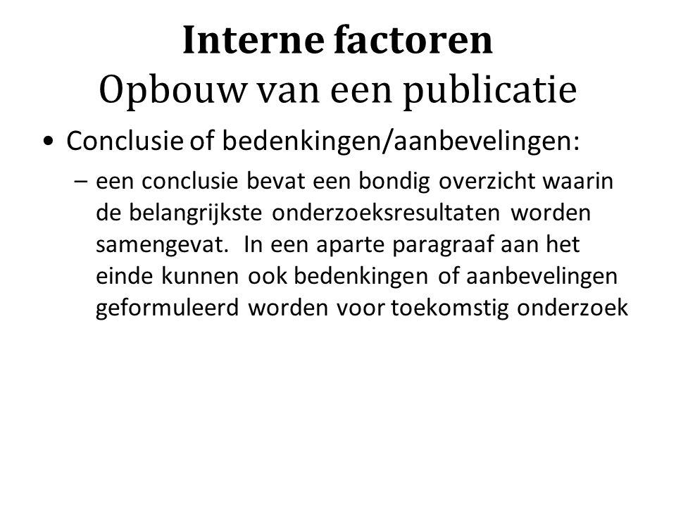 Interne factoren Opbouw van een publicatie Conclusie of bedenkingen/aanbevelingen: –een conclusie bevat een bondig overzicht waarin de belangrijkste onderzoeksresultaten worden samengevat.