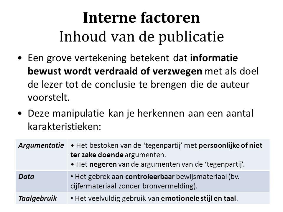 Interne factoren Inhoud van de publicatie Een grove vertekening betekent dat informatie bewust wordt verdraaid of verzwegen met als doel de lezer tot de conclusie te brengen die de auteur voorstelt.