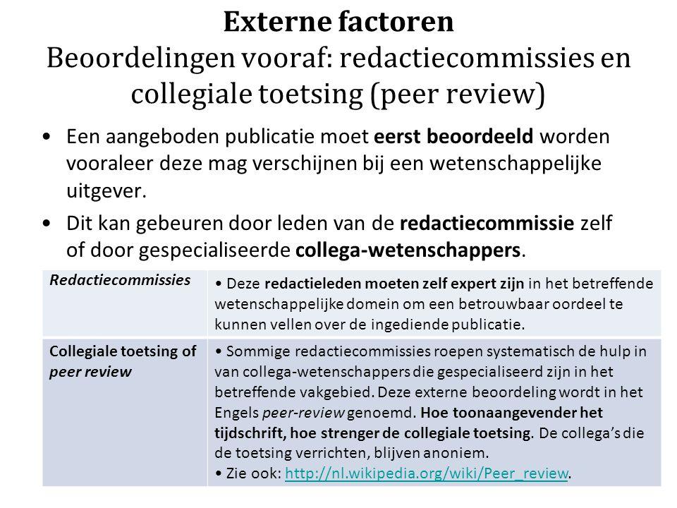 Externe factoren Beoordelingen vooraf: redactiecommissies en collegiale toetsing (peer review) Een aangeboden publicatie moet eerst beoordeeld worden vooraleer deze mag verschijnen bij een wetenschappelijke uitgever.
