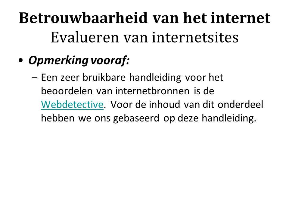 Betrouwbaarheid van het internet Evalueren van internetsites Opmerking vooraf: –Een zeer bruikbare handleiding voor het beoordelen van internetbronnen is de Webdetective.