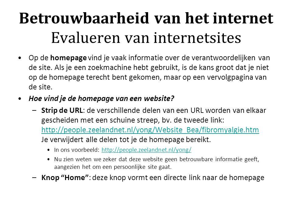 Betrouwbaarheid van het internet Evalueren van internetsites Op de homepage vind je vaak informatie over de verantwoordelijken van de site.
