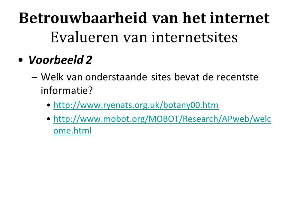 Betrouwbaarheid van het internet Evalueren van internetsites Voorbeeld 2 –Welk van onderstaande sites bevat de recentste informatie.