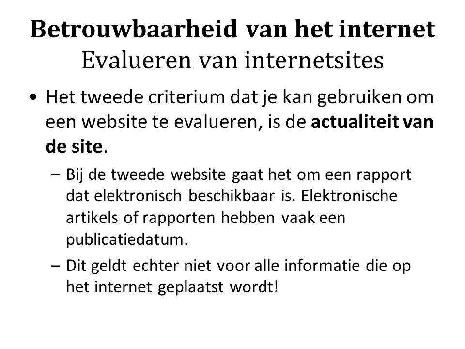 Betrouwbaarheid van het internet Evalueren van internetsites Het tweede criterium dat je kan gebruiken om een website te evalueren, is de actualiteit van de site.