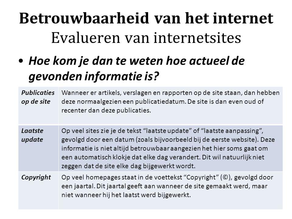 Betrouwbaarheid van het internet Evalueren van internetsites Hoe kom je dan te weten hoe actueel de gevonden informatie is.