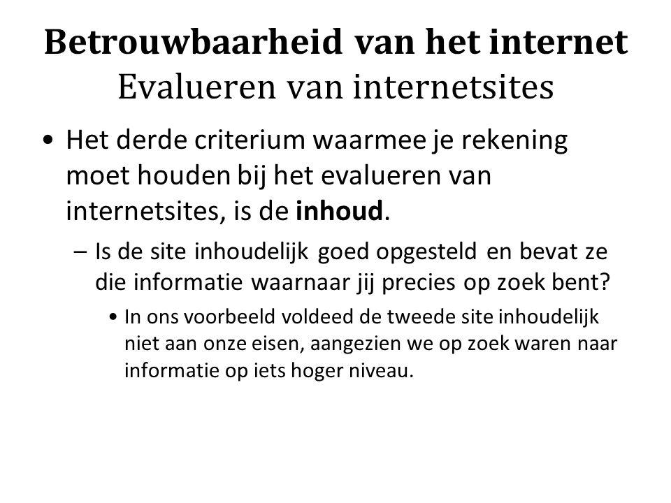 Betrouwbaarheid van het internet Evalueren van internetsites Het derde criterium waarmee je rekening moet houden bij het evalueren van internetsites, is de inhoud.