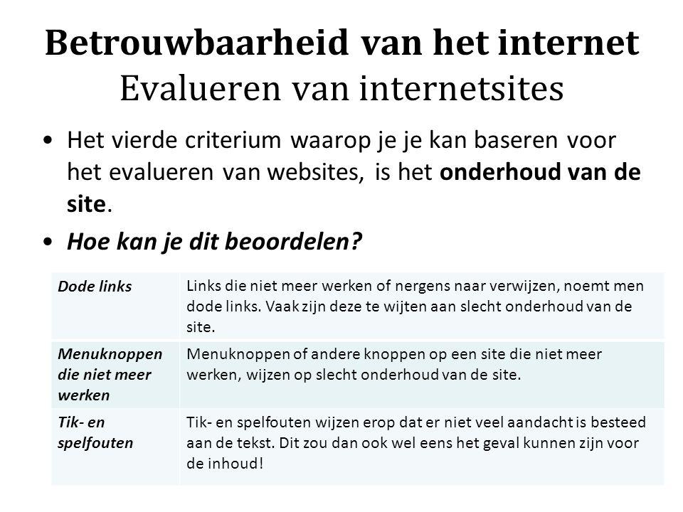 Betrouwbaarheid van het internet Evalueren van internetsites Het vierde criterium waarop je je kan baseren voor het evalueren van websites, is het onderhoud van de site.
