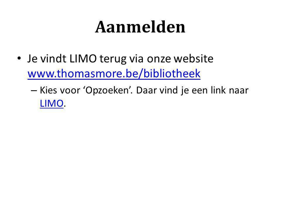 Aanmelden Je vindt LIMO terug via onze website www.thomasmore.be/bibliotheek www.thomasmore.be/bibliotheek – Kies voor 'Opzoeken'. Daar vind je een li