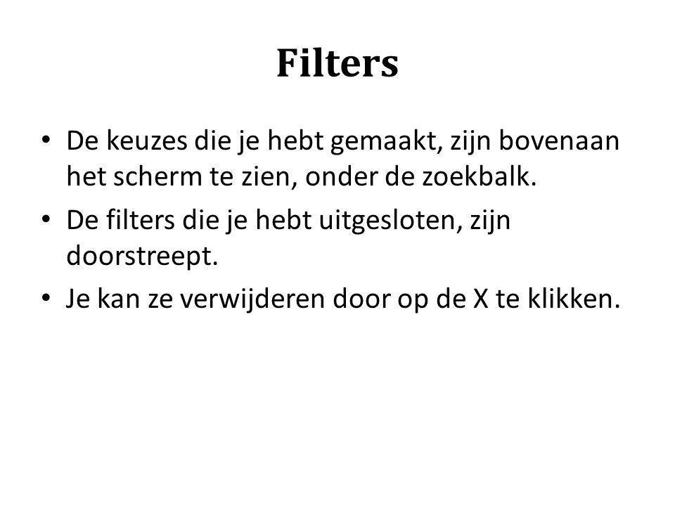 Filters De keuzes die je hebt gemaakt, zijn bovenaan het scherm te zien, onder de zoekbalk. De filters die je hebt uitgesloten, zijn doorstreept. Je k