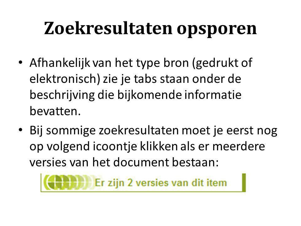 Zoekresultaten opsporen Afhankelijk van het type bron (gedrukt of elektronisch) zie je tabs staan onder de beschrijving die bijkomende informatie beva
