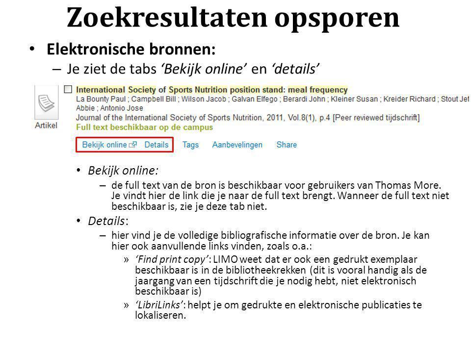 Zoekresultaten opsporen Elektronische bronnen: – Je ziet de tabs 'Bekijk online' en 'details' Bekijk online: – de full text van de bron is beschikbaar