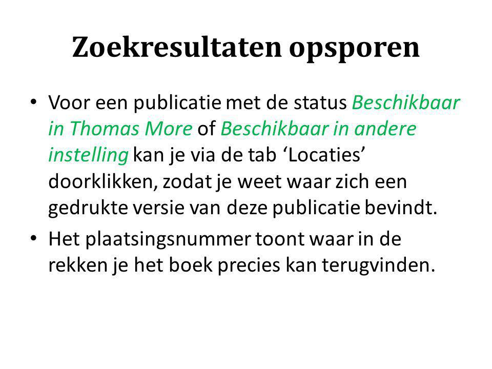 Zoekresultaten opsporen Voor een publicatie met de status Beschikbaar in Thomas More of Beschikbaar in andere instelling kan je via de tab 'Locaties'