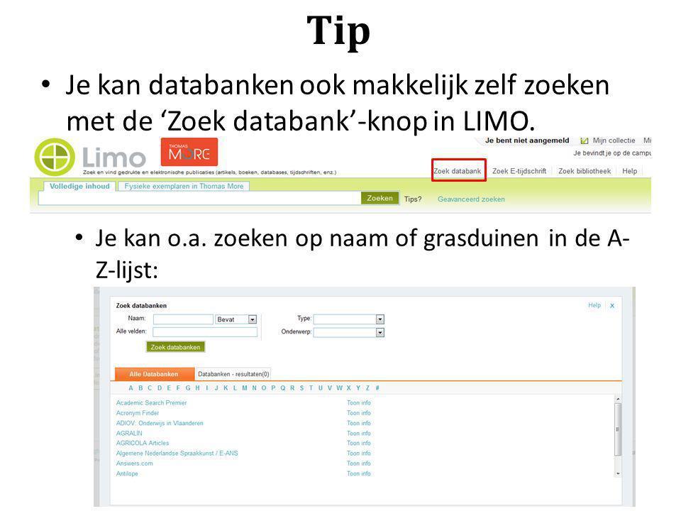 Tip Je kan databanken ook makkelijk zelf zoeken met de 'Zoek databank'-knop in LIMO. Je kan o.a. zoeken op naam of grasduinen in de A- Z-lijst: