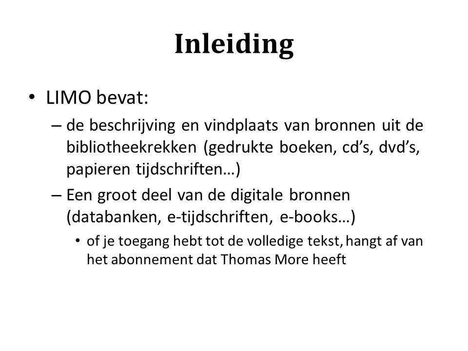 Inleiding LIMO bevat: – de beschrijving en vindplaats van bronnen uit de bibliotheekrekken (gedrukte boeken, cd's, dvd's, papieren tijdschriften…) – E