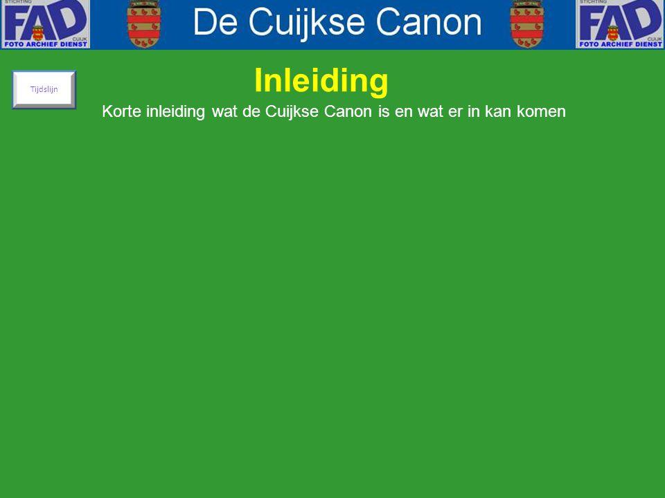 Inleiding Korte inleiding wat de Cuijkse Canon is en wat er in kan komen Tijdslijn
