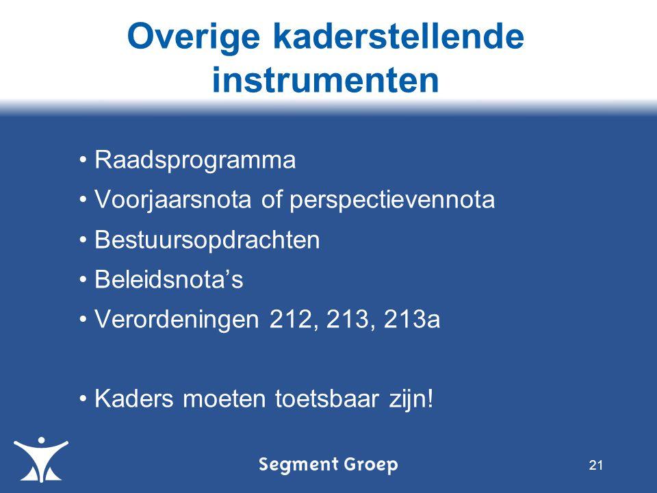 Overige kaderstellende instrumenten 21 Raadsprogramma Voorjaarsnota of perspectievennota Bestuursopdrachten Beleidsnota's Verordeningen 212, 213, 213a
